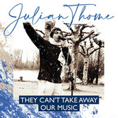 They Can't Take Away Our Music de Julian Thome