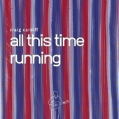 All This Time Running de Craig Cardiff