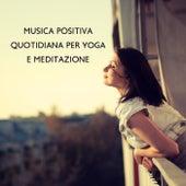 Musica positiva quotidiana per yoga e meditazione (Rapido aiuto emotivo antistress) von Artisti Vari