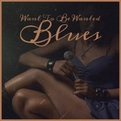 Want To Be Wanted Blues von Various Artists