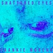 Shattered Eyes von Frankie Moreno