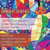 Bright Sheng: Let Fly, Zodiac Tales & Suzhou Overture by Shanghai Symphony Orchestra