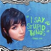 I Say Stupid Things by Ericka Jane