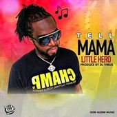 Tell Mama by Little Hero