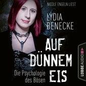 Auf dünnem Eis - Die Psychologie des Bösen (Ungekürzt) von Lydia Benecke
