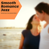 Smooth Romance Jazz by The Smooth Jazz Instrumental Band