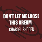 Don't Let Me Lose This Dream de Chardel Rhoden