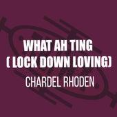 What Ah Ting (Lock Down Loving) de Chardel Rhoden