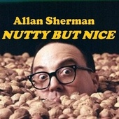 Allan Sherman is Nutty But Nice by Allan Sherman