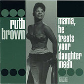 Mama, He Treats Your Daughter Mean by Ruth Brown