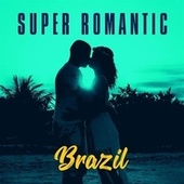 Super Romantic Brazil de Various Artists