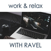 Work & Relax with Ravel by Maurice Ravel