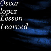 Lesson Learned by Oscar Lopez