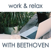 Work & Relax with Beethoven by Ludwig van Beethoven