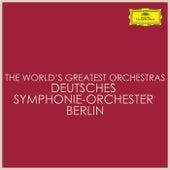 The World's Greatest Orchestras - Deutsches Symphonie-Orchester Berlin von Deutsches Symphonie-Orchester Berlin