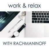 Work & Relax with Rachmaninoff von Sergei Rachmaninov