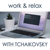 Work & Relax with Tchaikovsky by Pyotr Ilyich Tchaikovsky