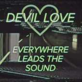 Everywhere Leads the Sound by Devil Love