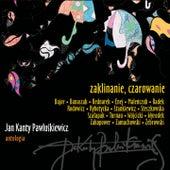 Jan Kanty Pawluśkiewicz: Antologia, Vol. 9 (Zaklinanie, czarowanie) by Michał Bajor, Maryla Rodowicz, Jacek Wójcicki, Zakopower, Enej, Kamil Bednarek, Maciej Maleńczuk, Psychodancing, Zbigniew Zamachowski, Janusz Radek, Magda Steczkowska, Musica Aeterna, Michał Żebrowski, Kasia Stankiewicz, Anna Szałapak, Hanna Banaszak