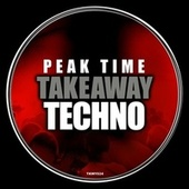 Peak Time Techno by Various Artists
