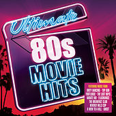 Ultimate 80s Movie Hits by Various Artists