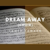 Dream Away (Choir) by James Hawken