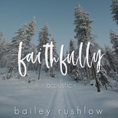Faithfully (Acoustic) de Bailey Rushlow