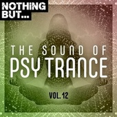 Nothing But... The Sound of Psy Trance, Vol. 12 by Various Artists