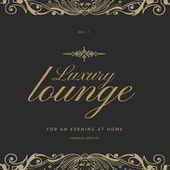 Luxury Lounge for an Evening at Home, Vol. 1 de Various Artists