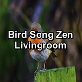 Bird Song Zen Livingroom by Nature Bird Sounds