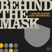 Behind the Mask von Grand Rapids Jazz Orchestra