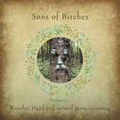 Wooden Head and Several More Scenarios by Sons of Birches