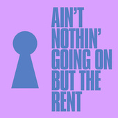 Ain't Nothin' Going On But The Rent by Kevin McKay