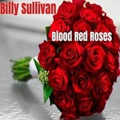 Blood Red Roses by Billy Sullivan