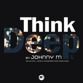 Think Deep Vol.1 (Deluxe Chill House & Atmospheric Deep House Music) di Johnny M.