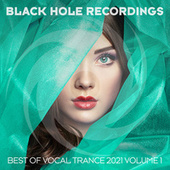 Black Hole Recordings Presents Best of Vocal Trance 2021 Vol. 1 by Various Artists