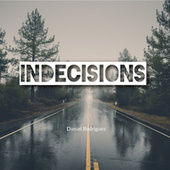 Indecisions by Daniel Rodriguez