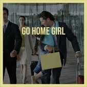 Go Home Girl by Various Artists