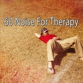 60 Noise for Therapy by Deep Sleep Music Academy
