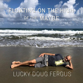 Floating on the High of the Maybe by Lucky Doug Fergus