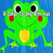 16 Songs to Sing with Kids by Canciones Infantiles