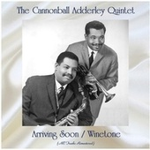 Arriving Soon / Winetone (All Tracks Remastered) von Cannonball Adderley