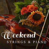 Weekend Chill Out Strings & Piano by Arthur Rodzinski