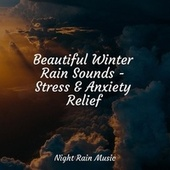 Beautiful Winter Rain Sounds - Stress & Anxiety Relief by Lullabies for Deep Meditation