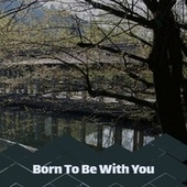 Born To Be With You de Various Artists