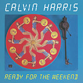 Ready For The Weekend di Calvin Harris