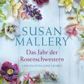 Das Jahr der Rosenschwestern (Ungekürzt) von Susan Mallery