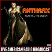 God Kill The Queen (Live) fra Anthrax