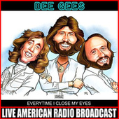 Every time I Close My Eyes (Live) by Bee Gees