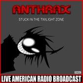 Stuck In The Twilight Zone (Live) de Anthrax